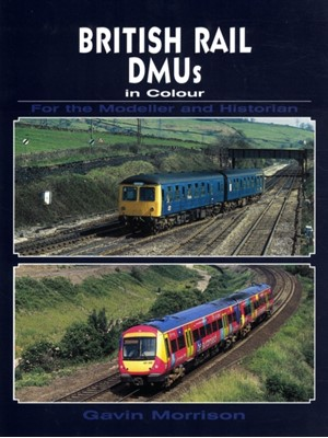 British Railway DMU's in Colour for the Modeller and Historian GAVIN MORRISON 9780711034723