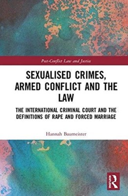 Sexualised Crimes, Armed Conflict and the Law Hannah (Aberystwyth University Baumeister 9781138085121