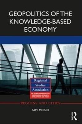 Geopolitics of the Knowledge-Based Economy Sami (University of Helsinki Moisio 9781138821996