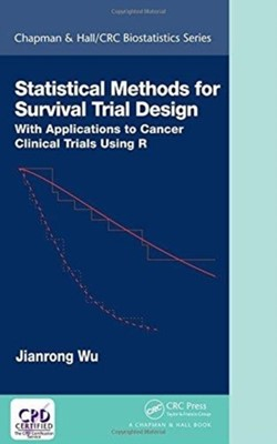 Statistical Methods for Survival Trial Design Jianrong (University of Kentucky) Wu, Jianrong Wu 9781138033221