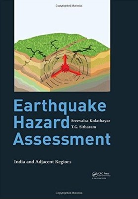 Earthquake Hazard Assessment T.G. (Indian Institute of Science Sitharam, Sreevalsa (Department of Civil Engineering Kolathayar 9781138309234