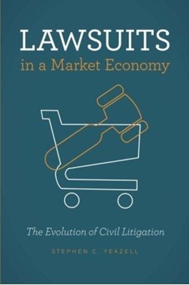 Lawsuits in a Market Economy Stephen C. Yeazell 9780226546391