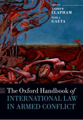 The Oxford Handbook of International Law in Armed Conflict  9780198748304