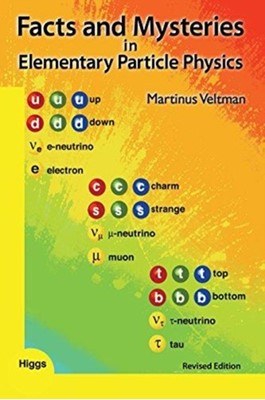 Facts And Mysteries In Elementary Particle Physics (Revised Edition) Martinus J. G. Veltman 9789813237056