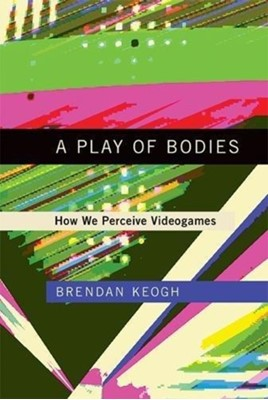 A Play of Bodies Brendan Keogh 9780262037631