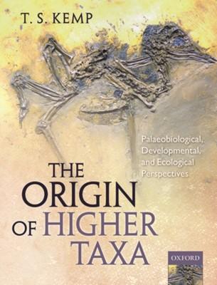 The Origin of Higher Taxa T. S. Kemp, T.S. (Emeritus Research Fellow of St John's College Kemp 9780199691890