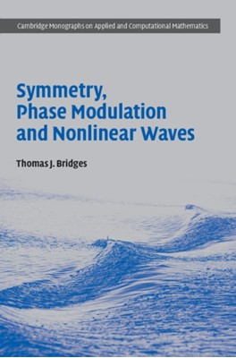 Symmetry, Phase Modulation and Nonlinear Waves Thomas J. (University of Surrey) Bridges 9781107188846