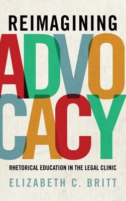Reimagining Advocacy Elizabeth C. Britt 9780271081021