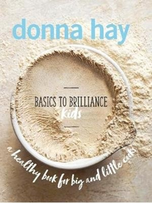 Basics to Brilliance Kids Donna Hay 9781460754726