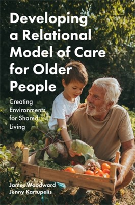 Developing a Relational Model of Care for Older People James Woodward, Jenny Kartupelis 9781785923340