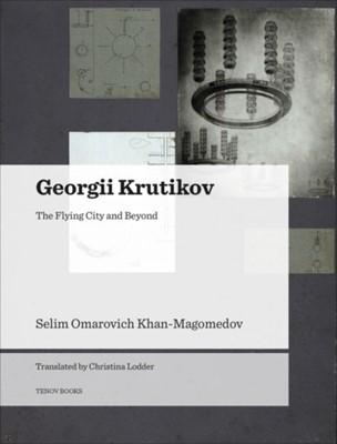 Georgii Krutikov - The Flying City and Beyond S. O. Khan-Magomedov, Selim Omarovich Khan-magomedov, Christina Lodder 9788493923181
