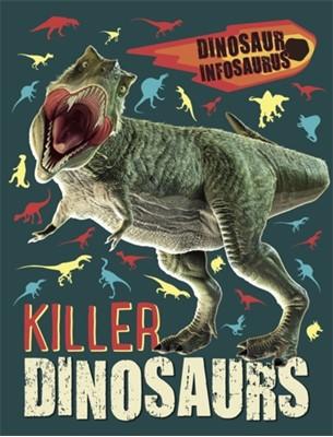 Dinosaur Infosaurus: Killer Dinosaurs Katie Woolley 9781526304629