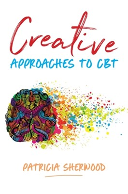 Creative Approaches to CBT Patricia Sherwood 9781785925085