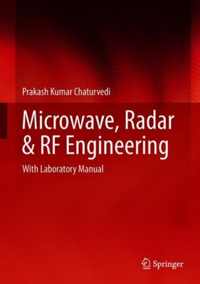 Microwave, Radar & RF Engineering Prakash Kumar Chaturvedi 9789811079641