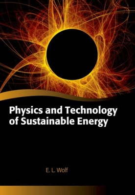 Physics and Technology of Sustainable Energy E. L. (Professor of Physics Wolf 9780198769804