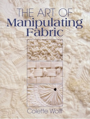 The Art of Manipulating Fabric Collette Wolff 9780801984969