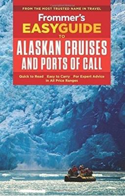 Frommer's EasyGuide to Alaskan Cruises and Ports of Call Sherri Eisenberg, Fran Golden 9781628873764