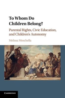 To Whom Do Children Belong? Melissa (Catholic University of America Moschella 9781316605004