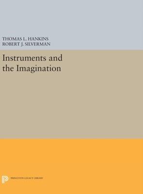 Instruments and the Imagination Thomas L. Hankins, Robert J. Silverman 9780691635200