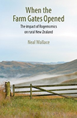 When the Farm Gates Opened Neal Wallace 9781877578724