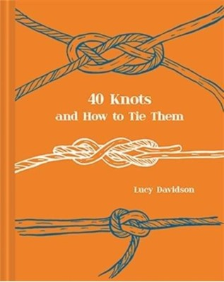 40 Knots and How to Tie Them Lucy Davidson 9781911595236