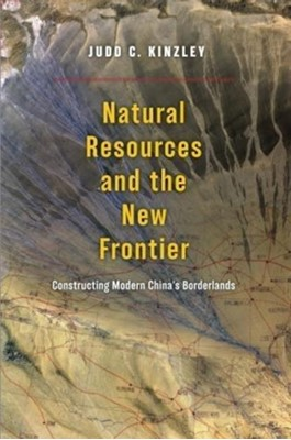 Natural Resources and the New Frontier Judd C. Kinzley 9780226492292