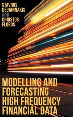 Modelling and Forecasting High Frequency Financial Data Stavros Degiannakis, Christos Floros 9781137396488