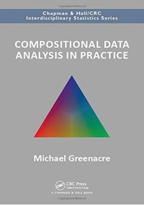 Compositional Data Analysis in Practice Michael Greenacre, Michael (Universitat Pompeu Fabra Greenacre 9781138316430