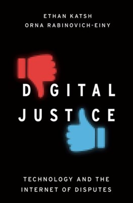 Digital Justice Orna (Assistant Professor Rabinovich-Einy, Ethan (Director and Co-Founder of the National Center for Technology and Dispute Resolution Katsh 9780190675677