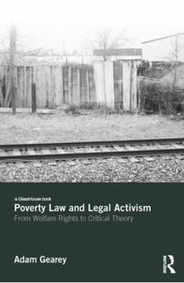 Poverty Law and Legal Activism Adam Gearey, Adam (Birkbeck College Gearey 9781138556058
