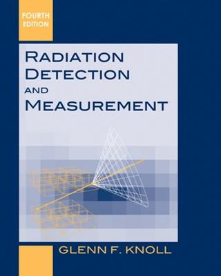 Radiation Detection and Measurement Glenn F. Knoll 9780470131480