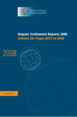 Dispute Settlement Reports 2008: Volume 20, Pages 8221-8666 World Trade Organization 9780521763790