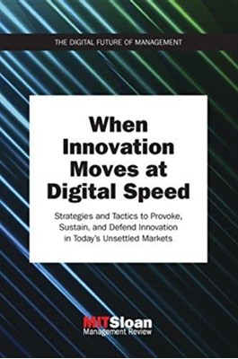 When Innovation Moves at Digital Speed MIT Sloan Management Review, MIT Sloan Management (Paul Michelman) Review 9780262535717