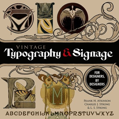 Vintage Typography and Signage: For Designers, By Designers Frank Atkinson 9780486824970