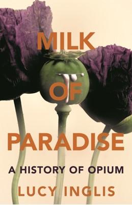 Milk of Paradise Lucy Inglis 9781447285762