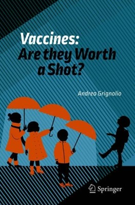 Vaccines: Are they Worth a Shot? Andrea Grignolio 9783319681054
