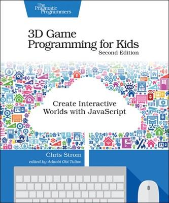 3D Game Programming for Kids 2e Chris Strom 9781680502701