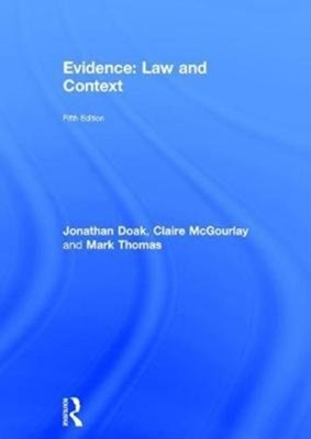Evidence: Law and Context Claire (Professor of Law Manchester University) McGourlay, Jonathan (Nottingham Trent University UK) Doak, Mark (Lecturer in Law Nottingham Trent University) Thomas 9781138054981