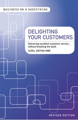 Delighting Your Customers Avril Owton 9781408139929