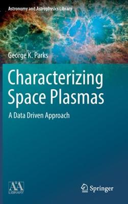 Characterizing Space Plasmas George K. Parks 9783319900407