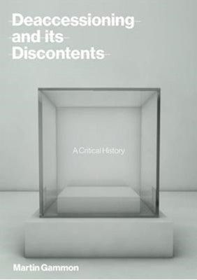 Deaccessioning and its Discontents Martin (President Gammon 9780262037587