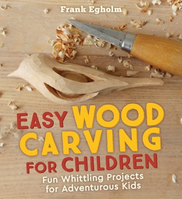 Easy Wood Carving for Children Frank Egholm 9781782505150