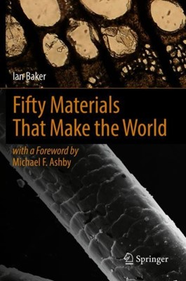 Fifty Materials That Make the World Ian (Dartmouth College Baker 9783319787640