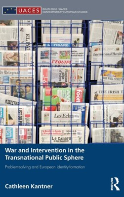 War and Intervention in the Transnational Public Sphere Cathleen (Universitat Stuttgart Kantner 9780415738149