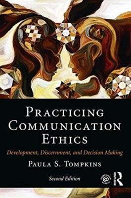 Practicing Communication Ethics Paula S. Tompkins 9781138233942