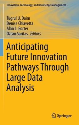 Anticipating Future Innovation Pathways Through Large Data Analysis  9783319390543