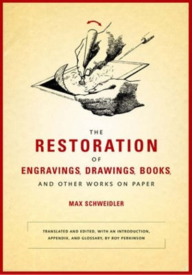 The Restoration of Engravings, Drawings, Books, and Other Works on Paper Max Schweidler 9780892368358