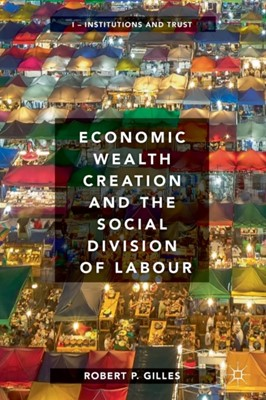 Economic Wealth Creation and the Social Division of Labour Robert P. Gilles 9783319763965
