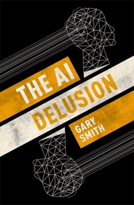 The AI Delusion Gary (Fletcher Jones Professor of Economics Smith 9780198824305