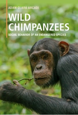 Wild Chimpanzees Adam Clark (Cornell University Arcadi 9781316647561